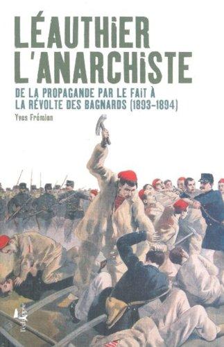Léauthier l'anarchiste : De la propagande par le fait à la révolte des bagnards (1893-1894) par Yves Frémion