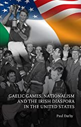 Gaelic Games, Nationalism and the Irish Diaspora in the United States by Paul Darby (2010-03-05)