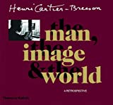 Henri Cartier-Bresson: The Man, the Image and the World - A Retrospective