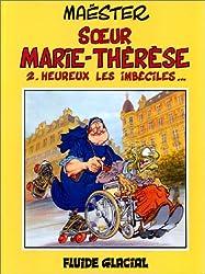 Soeur Marie-Thérèse des Batignolles, tome 2 : Heureux les imbéciles...