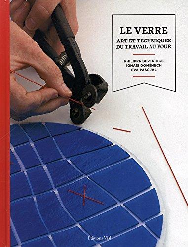 Le verre : Art et techniques du travail au four par
