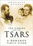 The Camera and the Tsars: A Romanov Family Album