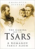 Front cover for the book The Camera and the Tsars: A Romanov Family Album by Charlotte Zeepvat