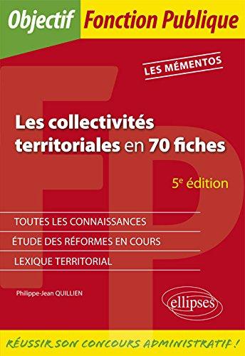 Les collectivités territoriales en 70 fiches - 5e édition par Philippe-Jean Quillien