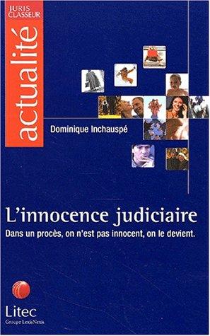 L'innocence judiciaire. dans un proceson n'est pasinnocent on le devient (ancienne édition) par Dominique Inchauspé