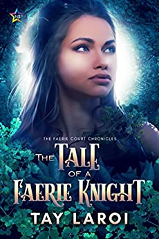The Tale of a Faerie Knight (The Faerie Court Chronicles Book 2) by [LaRoi, Tay]