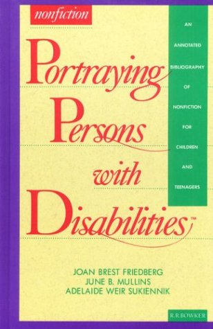 Portraying Persons With Disabilities: An Annotated Bibliography of Nonfiction for Children & Teenagers: Guide to Juvenile Non-fiction (Serving Special Needs Series)