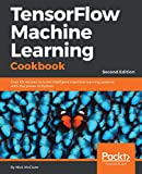 TensorFlow Machine Learning Cookbook: Over 60 recipes to build intelligent machine learning systems with the power of Python, 2nd Edition (English Edition)
