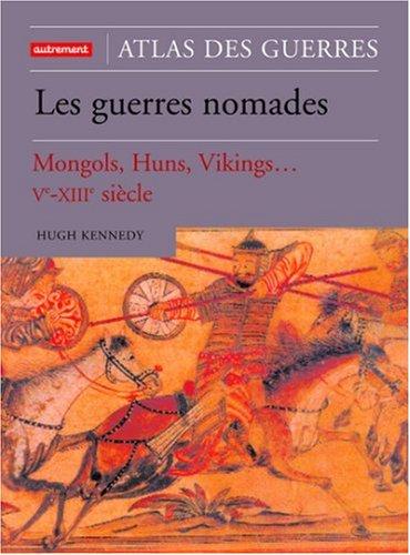 Atlas des guerres nomades : Mongols, Huns, Vikings Ve-XIIIe siècle