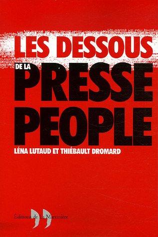 Les Dessous de la presse people par Léna Lutaud, Thiébault Dromard