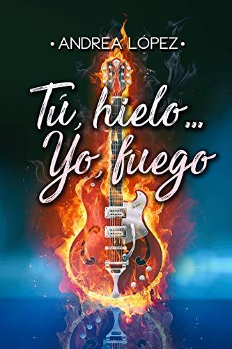 Tú, hielo...Yo, fuego por Andrea López