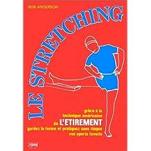 Le Stretching : Grâce à la technique américaine de l'étirement, gardez la forme et pratiquez sans risque vos sports favoris