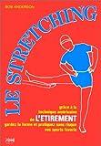 Le Stretching - Grâce à la technique américaine de l'étirement, gardez la forme et pratiquez sans risque vos sports favoris