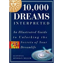 10,000 Dreams Interpreted: An illustrated guide to unlocking the secrets of your dreamlife