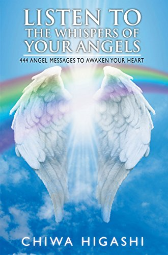 Listen to the Whispers of Your Angels: 444 Angel Messages to Awaken Your Heart (English Edition)
