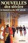 Nouvelles des siècles. 44 histoires du XIXe siècle par Collectif