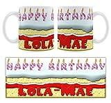 Happy Birthday lola-mae–Personalisierte Geburtstags Kuchen Tasse aus Keramik