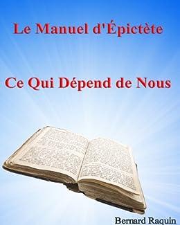 Epictète : Ce Qui Dépend De Nous (modernisé par Bernard Raquin) (Développement Personnel et Abondance t. 3)