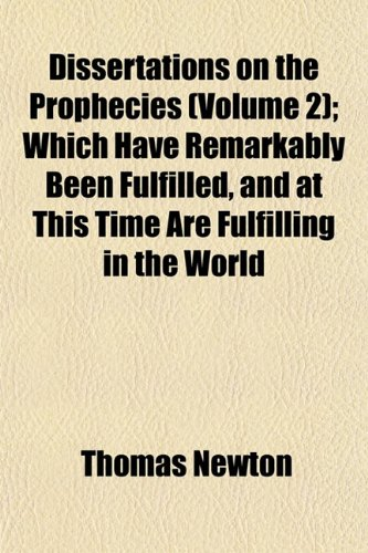 Dissertations on the Prophecies (Volume 2); Which Have Remarkably Been Fulfilled, and at This Time Are Fulfilling in the World
