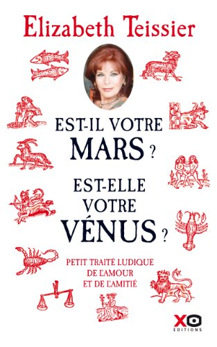 Est-il votre Mars ? Est-elle votre Vénus ? petit traité ludique de l'amour et de l'amitié (6) par Elizabeth Teissier