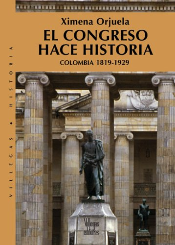 El Congreso Hace Historia: Colombia 1819-1929 (Villegas Historia) por Ximena Orjuela