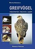 Greifvögel: Krankheiten - Haltung - Zucht - Manfred Heidenreich