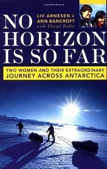 No Horizon Is So Far: Two Women And Their Extraordinary Journey Across Antarctica par [Bancroft, Ann, Arnesen, Liv]