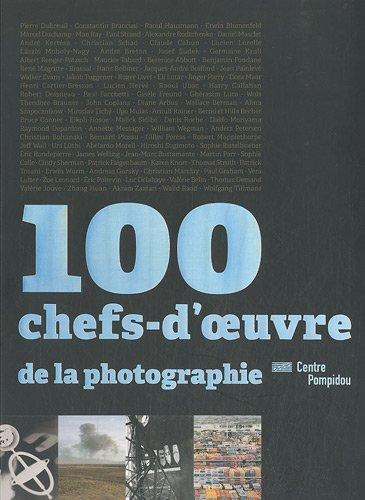 100 chefs-d'oeuvre de la photographie : Dans les collections du Centre Pompidou