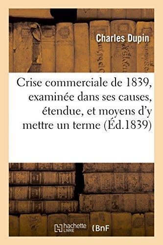 Crise commerciale de 1839, examinée dans ses causes, son étendue, et les moyens d'y mettre un terme: discours prononcé, le... 7 avril 1839, au Conservatoire des arts et manufactures