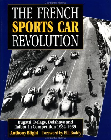 The French Sports Car Revolution: Bugatti, Delage, Delahaye and Talbot-Darracq in Competition, 1934-39 por Anthony Blight