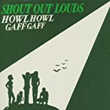 Shout Out Louds: Howl Howl Gaff Gaff (Audio CD)