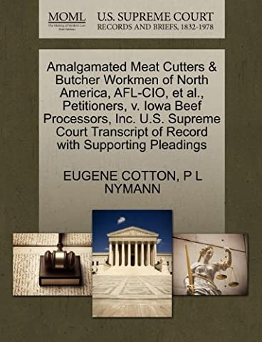 Amalgamated Meat Cutters & Butcher Workmen of North America, AFL-CIO, et al., Petitioners, V. Iowa Beef Processors, Inc. U.S. Supreme Court Transcript of Record with Supporting Pleadings