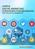 Simple Digital Marketing Strategies for Beginners: For this Digital Generation