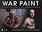 War Paint: Tattoo Culture & the Armed Forces by Kyle Cassidy (2012-06-28)