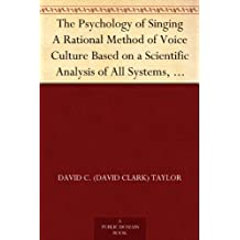 The Psychology of Singing A Rational Method of Voice Culture Based on a Scientific Analysis of All Systems, Ancient and Modern (English Edition)