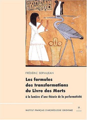Les formules des transformations du Livre des Morts à la lumière d'une théorie de la performativité : XVIIIème-XXème dynasties