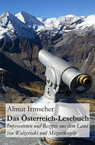 Das Österreich-Lesebuch: Impressionen und Rezepte aus dem Land von Walzertakt und Mozartkugeln