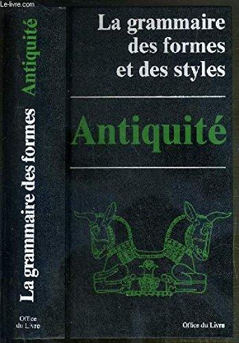 La grammaire des formes et des styles : Antiquit. Le monde iranien, Msopotamie, Pays du Levant, Egypte, Grce, les Etrusques, Rome.