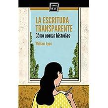 La escritura transparente: Cómo contar historias (Spanish Edition)