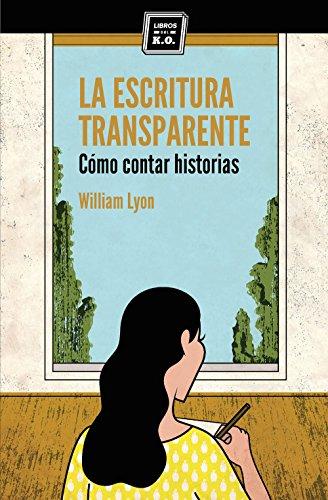La escritura transparente: Cómo contar historias por William Lyon