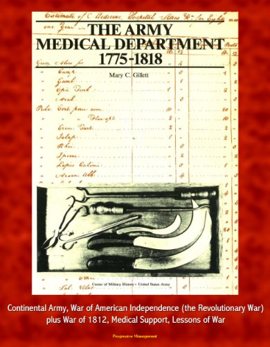 The Army Medical Department, 1775-1818 - Continental Army, War of American Independence (the Revolutionary War), plus War of 1812, Medical Support, Lessons of War (English Edition)