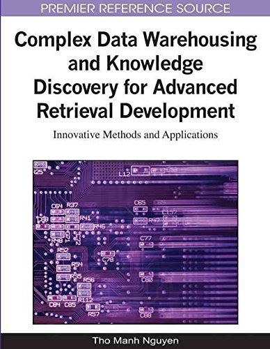 [(Complex Data Warehousing and Knowledge Discovery for Advanced Retrieval Development : Innovative Methods and Applications)] [Edited by Tho Manh Nguyen] published on (February, 2011)