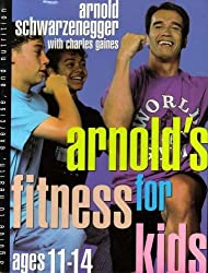 Arnold's Fitness for Kids Ages 11-14: A Guide to Health, Exercise, and Nutrition