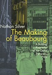 The Making of Beaubourg: A Building Biography of the Centre Pompidou, Paris (MIT Press) by Nathan Silver (1997-02-24)