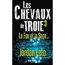 LES CHEVAUX DE TROIE 3: Le Fou et le Sage (French Edition)