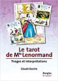 Le tarot de Mlle Lenormand : Tirages et interprétations de Claude Darche ( 1 juin 2003 )