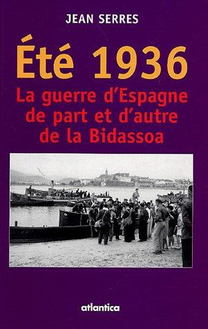 Eté 1936 : La guerre d'Espagne de part et d'autre de la Bidassoa par Jean Serres