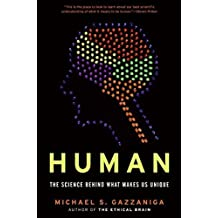 Human: The Science Behind What Makes Us Unique by M Gazzaniga (2008-07-31)