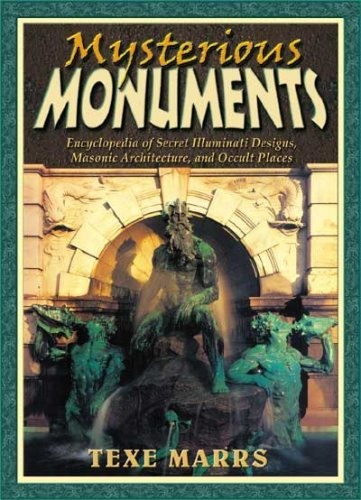 Mysterious Monuments: Encyclopedia of Secret Illuminati Designs, Masonic Architecture, and Occult Places by Texe Marrs (1-Jun-2008) Paperback