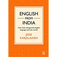 English from India: How India changed the English language (and the world) (English Edition)